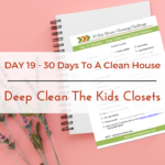 Day 19 – 30 Day House Cleaning Challenge: Deep Clean The Kids Closet